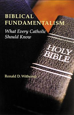 Biblical Fundamentalism: What Every Catholic Should Know - Witherup, Ronald D