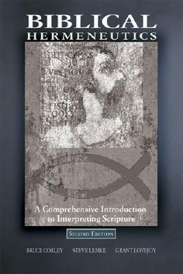 Biblical Hermeneutics: A Comprehensive Introduction to Interpreting Scripture - Corley, Bruce (Editor)