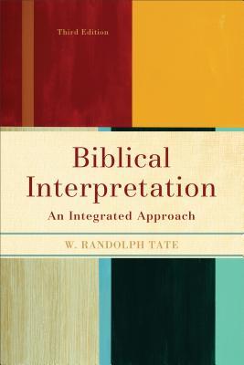 Biblical Interpretation: An Integrated Approach - Tate, W Randolph