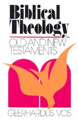 Biblical Theology - Vos, Geerhardus