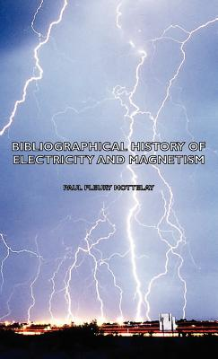 Bibliographical History of Electricity and Magnetism - Mottelay, Paul Fleury