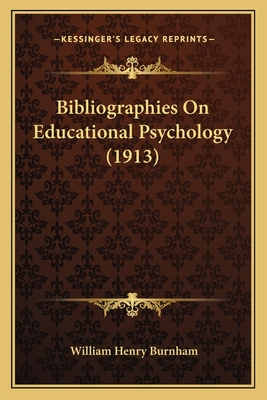 Bibliographies on Educational Psychology (1913) Bibliographies on Educational Psychology (1913) - Burnham, William Henry (Editor)