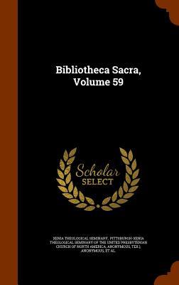 Bibliotheca Sacra, Volume 59 - Seminary, Xenia Theological, and Pittsburgh-Xenia Theological Seminary O (Creator), and Evangelical Theological College...