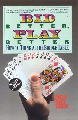 Bid Better Play Better: How to Think at the Bridge Table - Hayden, Truscott Dorothy, and Truscott, Dorothy Hayden