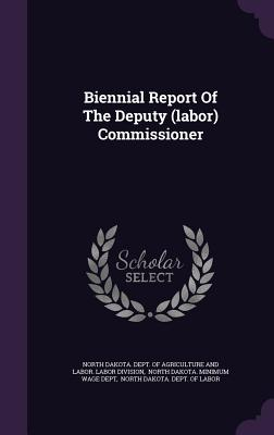 Biennial Report of the Deputy (Labor) Commissioner - North Dakota Dept of Agriculture and L (Creator)