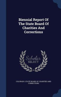 Biennial Report of the State Board of Charities and Corrections - Colorado State Board of Charities and C (Creator)