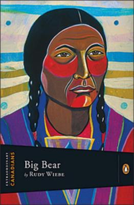 Big Bear - Wiebe, Rudy, and Saul, John Ralston (Editor)