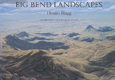 Big Bend Landscapes - Blagg, Dennis, and Tyler, Ron, PhD (Introduction by)