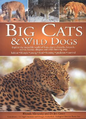 Big Cats and Wild Dogs: Explore the Incredible World and Lions, Tigers, Cheetahs, Leopards, Wolves, Hyenas, Dingos and Other Hunting Dogs - Green, Jen, and Taylor, Barbara, and O'Shea, Mark