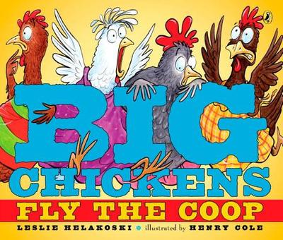 Big Chickens Fly the COOP - Helakoski, Leslie