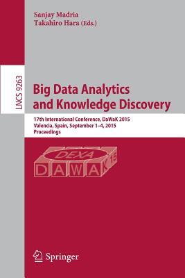 Big Data Analytics and Knowledge Discovery: 17th International Conference, Dawak 2015, Valencia, Spain, September 1-4, 2015, Proceedings - Madria, Sanjay (Editor), and Hara, Takahiro (Editor)