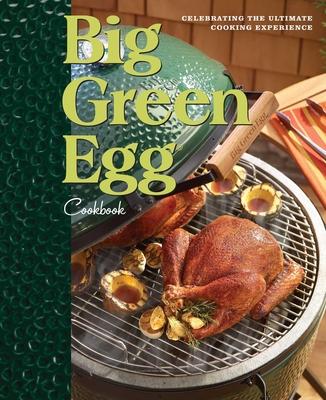 Big Green Egg Cookbook: Celebrating the Ultimate Cooking Experience - Egg, Big Green