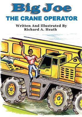 Big Joe: The Crane Operator - Heath, Richard A