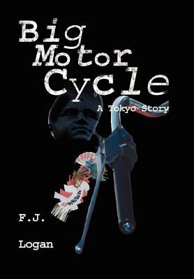 Big Motorcycle: A Story of Tokyo - Logan, F J