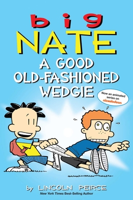Big Nate: A Good Old-Fashioned Wedgie - Peirce, Lincoln