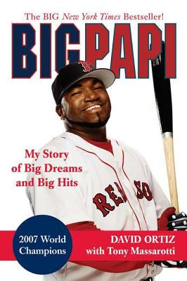Big Papi: My Story of Big Dreams and Big Hits - Ortiz, David
