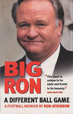 Big Ron: A Different Ball Game - Atkinson, Ron