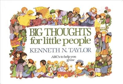 Big Thoughts for Little People - Taylor, Kenneth N, Dr., B.S., Th.M.