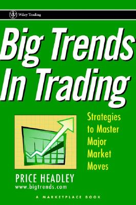 Big Trends in Trading: Strategies to Master Major Market Moves - Headley, Price