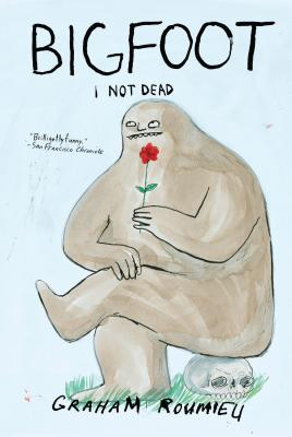 Bigfoot: I Not Dead - Roumieu, Graham
