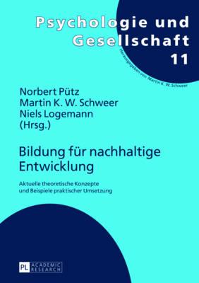 Bildung Fuer Nachhaltige Entwicklung: Aktuelle Theoretische Konzepte Und Beispiele Praktischer Umsetzung - Putz, Norbert (Editor), and Schweer, Martin K W (Editor), and Logemann, Niels (Editor)