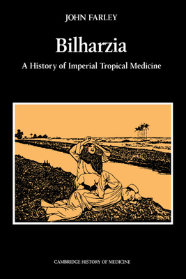 Bilharzia: A History of Imperial Tropical Medicine - Farley, John, Professor, and Rosenberg, Charles (Editor), and Jones, Colin (Editor)