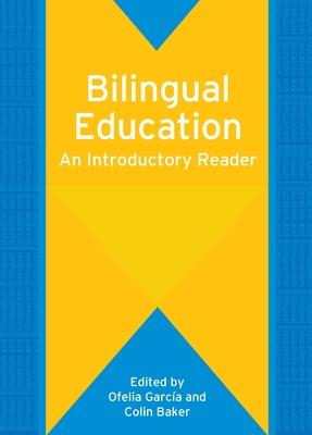 Bilingual Education: An Introductory Reader - Garcia, Ofelia (Editor), and Baker, Colin (Editor)