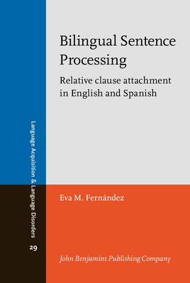 Bilingual Sentence Processing: Relative Clause Attachment in English and Spanish - Fernandez, Eva M