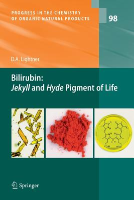 Bilirubin: Jekyll and Hyde Pigment of Life: Pursuit of Its Structure Through Two World Wars to the New Millenium - Lightner, David A