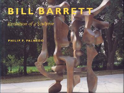 Bill Barrett: Evolution of a Sculptor - Palmedo, Philip F
