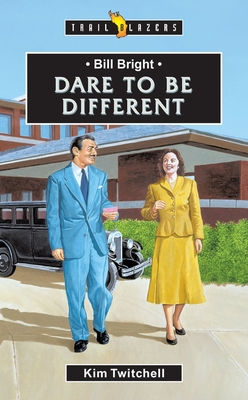 Bill Bright: Dare to Be Different - Twitchell, Kim