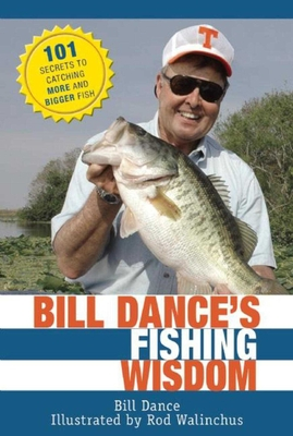 Bill Dance's Fishing Wisdom: 101 Secrets to Catching More and Bigger Fish - Dance, Bill