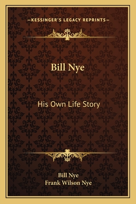 Bill Nye: His Own Life Story - Nye, Bill
