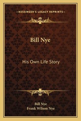 Bill Nye: His Own Life Story - Nye, Bill