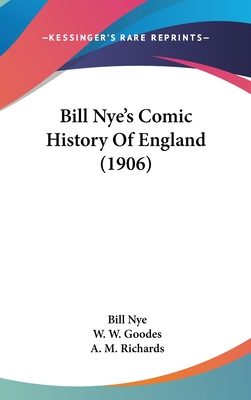 Bill Nye's Comic History of England (1906) - Nye, Bill, and Goodes, W W (Illustrator), and Richards, A M (Illustrator)