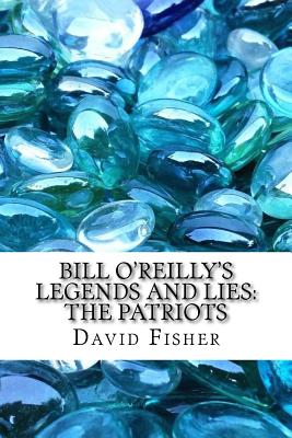Bill O'Reilly's Legends and Lies: The Patriots - Fisher, David