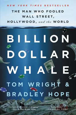 Billion Dollar Whale: The Man Who Fooled Wall Street, Hollywood, and the World - Wright, Tom, and Hope, Bradley