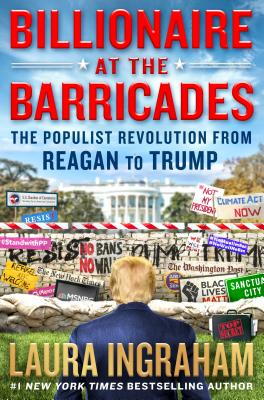 Billionaire at the Barricades: The Populist Revolution from Reagan to Trump - Ingraham, Laura