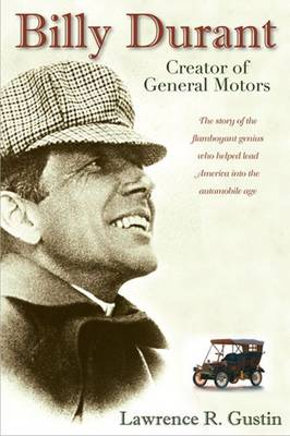 Billy Durant: Creator of General Motors - Gustin, Lawrence R