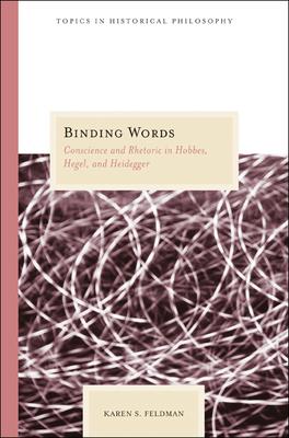 Binding Words: Conscience and Rhetoric in Hobbes, Hegel, and Heidegger - Feldman, Karen S