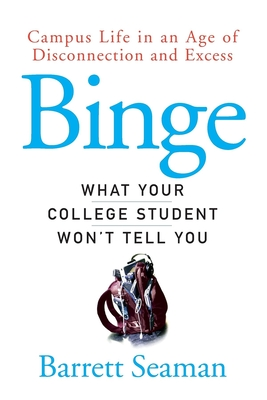Binge: What Your College Student Won't Tell You - Seaman, Barrett
