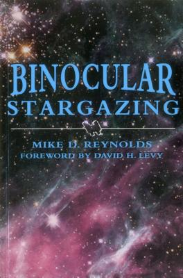 Binocular Stargazing - Reynolds, Mike D, and Levy, David H (Foreword by)