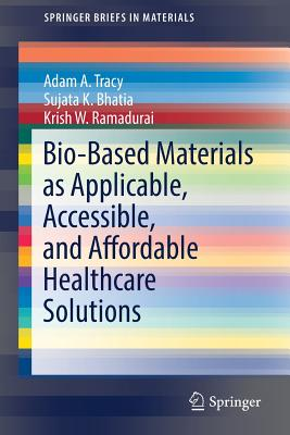 Bio-Based Materials as Applicable, Accessible, and Affordable Healthcare Solutions - Tracy, Adam A, and Bhatia, Sujata K, and Ramadurai, Krish W