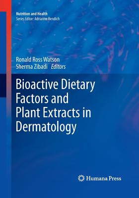Bioactive Dietary Factors and Plant Extracts in Dermatology - Watson, Ronald Ross (Editor)