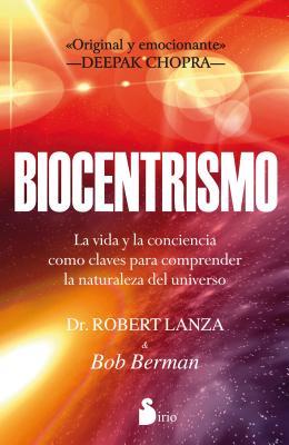 Biocentrismo: La Vida y la Conciencia Como Claves Para Comprender la Naturaleza del Universo - Lanza, Robert P, M.D.