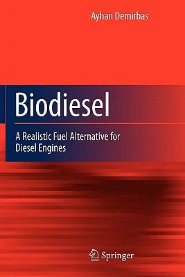 Biodiesel: A Realistic Fuel Alternative for Diesel Engines - Demirbas, Ayhan