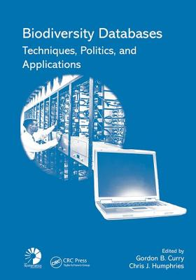 Biodiversity Databases: Techniques, Politics, and Applications - Curry, Gordon B (Editor), and Humphries, Chris J (Editor)