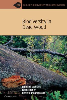 Biodiversity in Dead Wood - Stokland, Jogeir N., and Siitonen, Juha, and Jonsson, Bengt Gunnar