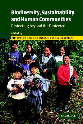 Biodiversity, Sustainability and Human Communities: Protecting Beyond the Protected - O'Riordan, Tim (Editor)