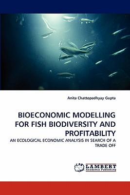 Bioeconomic Modelling for Fish Biodiversity and Profitability - Chattopadhyay Gupta, Anita